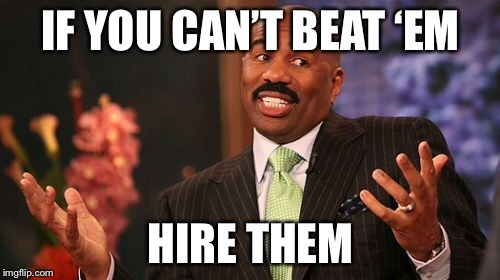 Steve Harvey Meme | IF YOU CAN'T BEAT 'EM HIRE THEM | image tagged in memes,steve harvey | made w/ Imgflip meme maker