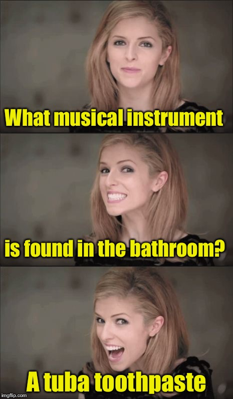 Bad Pun Anna Kendrick Meme | What musical instrument A tuba toothpaste is found in the bathroom? | image tagged in memes,bad pun anna kendrick,toothpaste | made w/ Imgflip meme maker