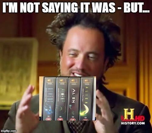 Ancient Aliens Meme | I'M NOT SAYING IT WAS - BUT... | image tagged in memes,ancient aliens | made w/ Imgflip meme maker