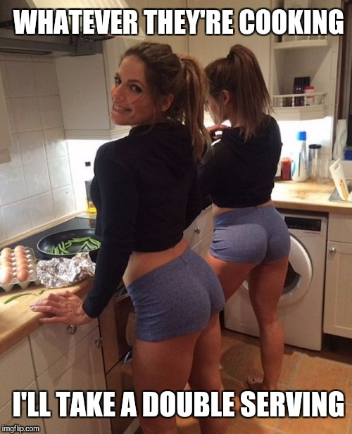 It looks healthy and delicious! Salute to Booty Week! A Thisspaceavailable Event Oct 16 - 22  | WHATEVER THEY'RE COOKING I'LL TAKE A DOUBLE SERVING | image tagged in booty,hot girls,sexy women,jbmemegeek,salute to booty week,sexy butt | made w/ Imgflip meme maker