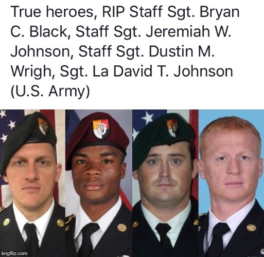 Soldiers killed in niger | image tagged in soldiers killed in niger,soldiers niger,niger soldiers,la david johnson | made w/ Imgflip meme maker