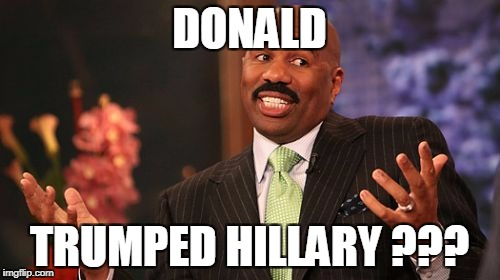 Steve Harvey Meme | DONALD TRUMPED HILLARY ??? | image tagged in memes,steve harvey | made w/ Imgflip meme maker
