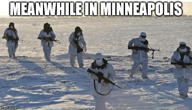meanwhile in mpls | MEANWHILE IN MINNEAPOLIS | image tagged in stormtrooper,blizzard | made w/ Imgflip meme maker