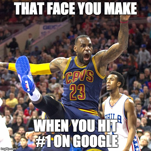 Lebron Celebrating | THAT FACE YOU MAKE WHEN YOU HIT #1 ON GOOGLE | image tagged in lebron celebrating | made w/ Imgflip meme maker