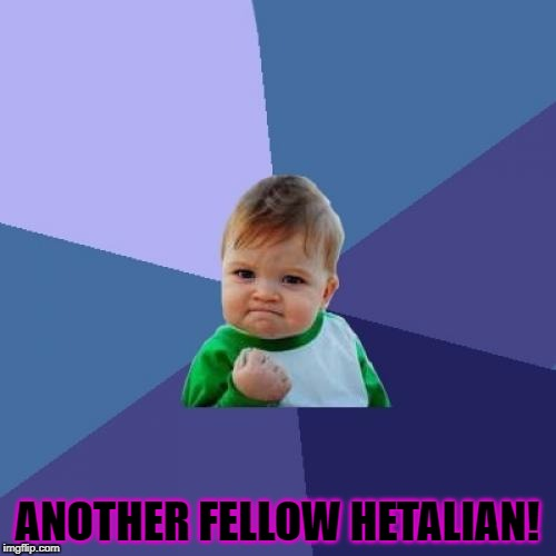 Success Kid Meme | ANOTHER FELLOW HETALIAN! | image tagged in memes,success kid | made w/ Imgflip meme maker