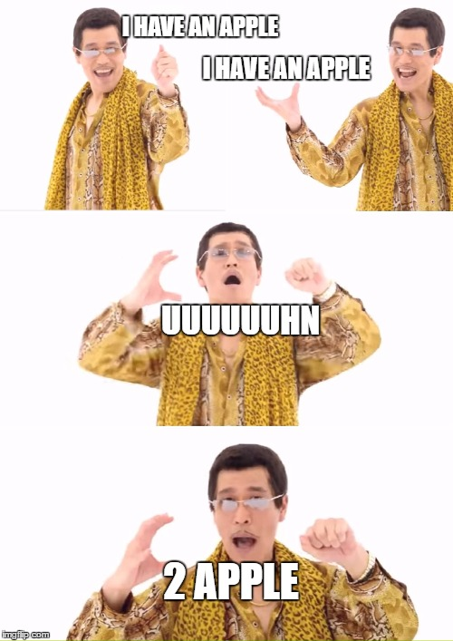 PPAP Meme | I HAVE AN APPLE I HAVE AN APPLE UUUUUUHN 2 APPLE | image tagged in memes,ppap | made w/ Imgflip meme maker