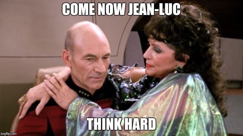 COME NOW JEAN-LUC THINK HARD | made w/ Imgflip meme maker