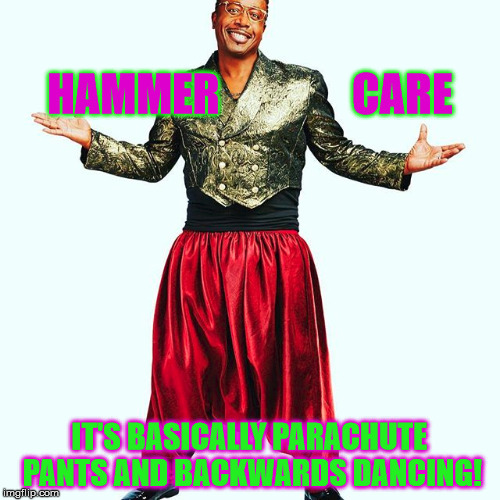 HAMMER               CARE IT'S BASICALLY PARACHUTE PANTS AND BACKWARDS DANCING! | made w/ Imgflip meme maker