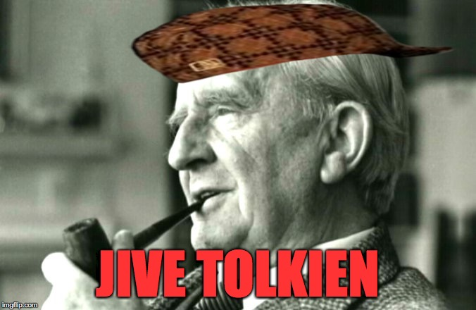 JIVE TOLKIEN | made w/ Imgflip meme maker