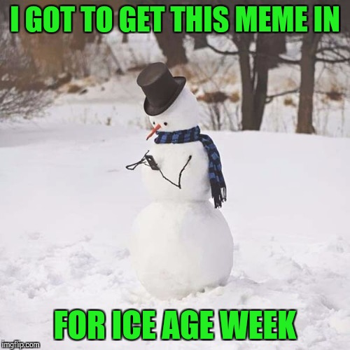 Snow WiFi, Ice Age Week ( A Jesus_Milk event) | I GOT TO GET THIS MEME IN FOR ICE AGE WEEK | image tagged in ice age week,jesus_milk,pipe_picasso | made w/ Imgflip meme maker