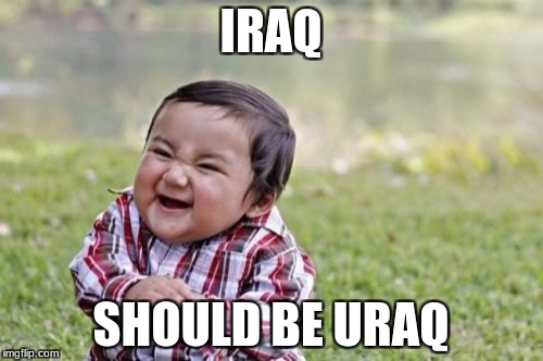 Evil Toddler Meme | IRAQ SHOULD BE URAQ | image tagged in memes,evil toddler | made w/ Imgflip meme maker