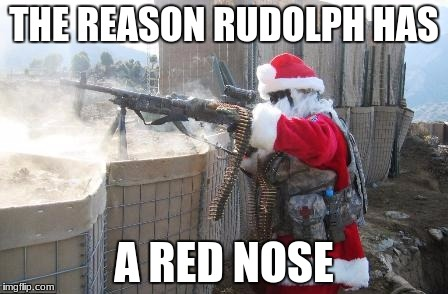 Hohoho Meme | THE REASON RUDOLPH HAS A RED NOSE | image tagged in memes,hohoho | made w/ Imgflip meme maker