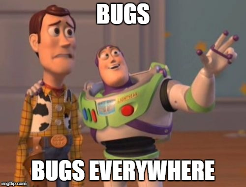 This world is a BUG | BUGS BUGS EVERYWHERE | image tagged in memes,x,x everywhere,x x everywhere,bug,bugs | made w/ Imgflip meme maker