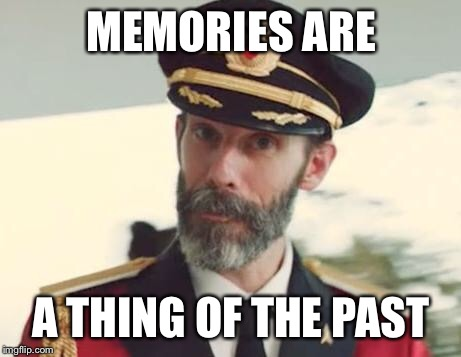 Captain Obvious | MEMORIES ARE A THING OF THE PAST | image tagged in captain obvious,memes | made w/ Imgflip meme maker