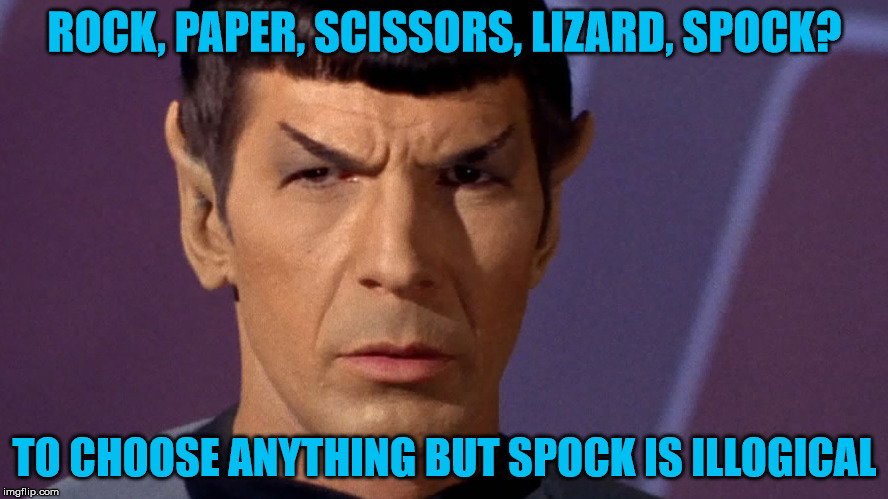 Spock for the win | ROCK, PAPER, SCISSORS, LIZARD, SPOCK? TO CHOOSE ANYTHING BUT SPOCK IS ILLOGICAL | image tagged in spock is serious,rock paper scissors,lizard,spock,logic does not exist here | made w/ Imgflip meme maker