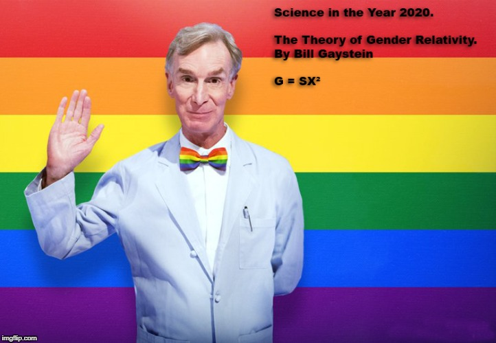 image tagged in gender spectrum,bill nye,gender relativity,gaystein,pseudoscience,lgbt | made w/ Imgflip meme maker