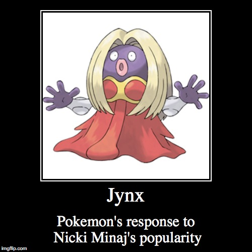 Jynx | Jynx | Pokemon's response to Nicki Minaj's popularity | image tagged in funny,demotivationals,jynx,pokemon,nicki minaj | made w/ Imgflip demotivational maker