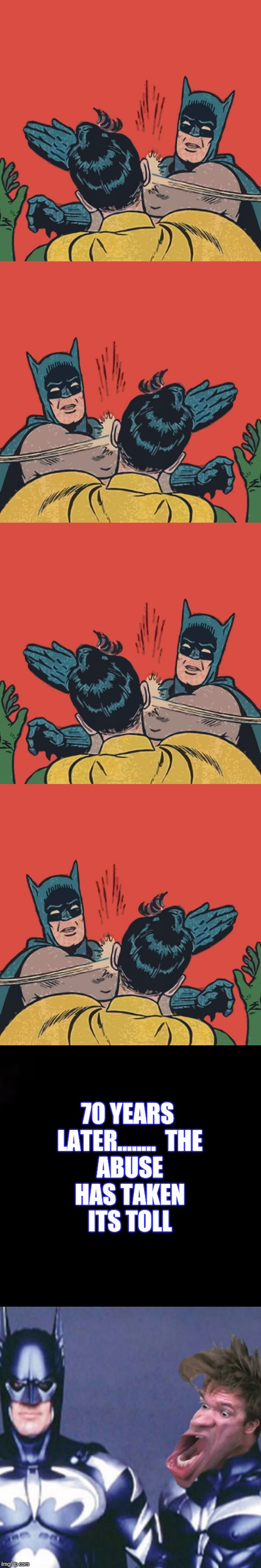 JUSTICE FOR ROBIN | 70 YEARS LATER........THE ABUSE HAS TAKEN ITS TOLL | image tagged in batman slapping robin,abuse,damage,funny | made w/ Imgflip meme maker