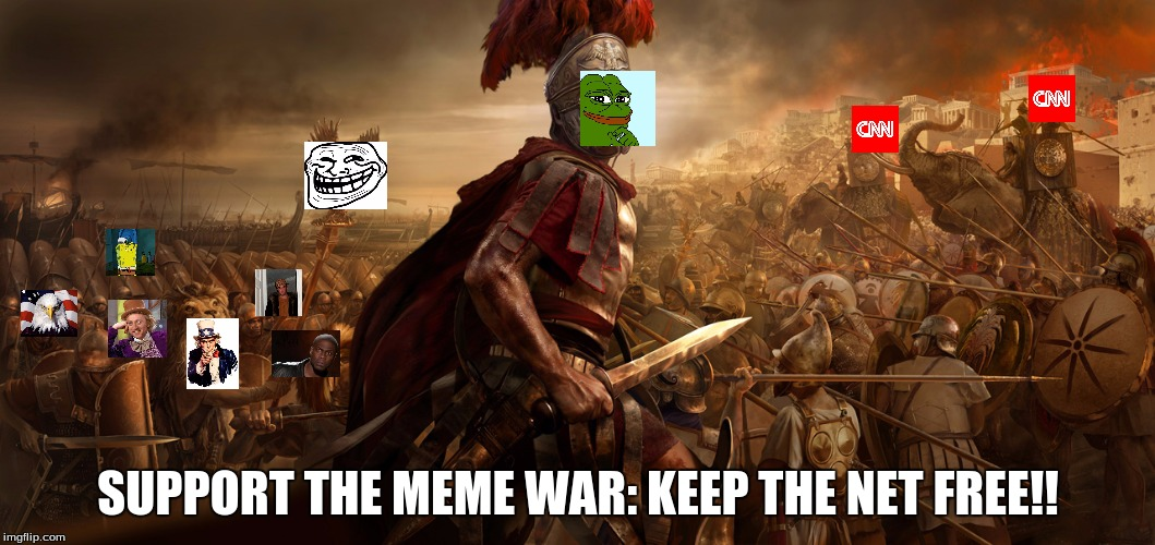 Meme war! make the internet great again! | SUPPORT THE MEME WAR: KEEP THE NET FREE!! | image tagged in meme war | made w/ Imgflip meme maker