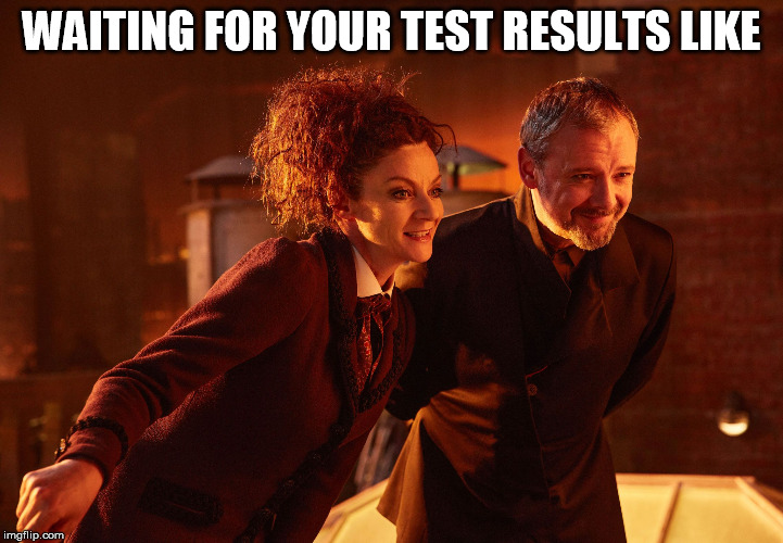 WAITING FOR YOUR TEST RESULTS LIKE | image tagged in missy the master doctor who | made w/ Imgflip meme maker