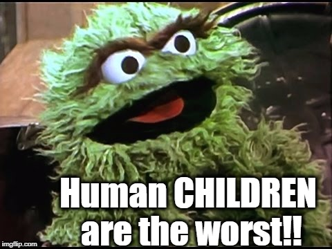 Human CHILDREN are the worst!! | made w/ Imgflip meme maker