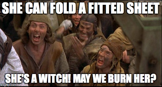 Fitted Sheet Burn Witch | SHE CAN FOLD A FITTED SHEET SHE'S A WITCH! MAY WE BURN HER? | image tagged in monty python witch,fitted sheet | made w/ Imgflip meme maker