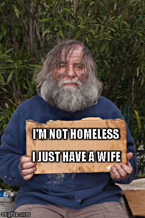 Blak Homeless Sign | I'M NOT HOMELESS I JUST HAVE A WIFE | image tagged in blak homeless sign | made w/ Imgflip meme maker