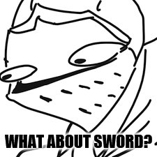 WHAT ABOUT SWORD? | made w/ Imgflip meme maker
