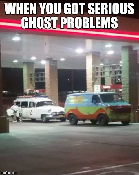 Calling All Ghosthunters | WHEN YOU GOT SERIOUS GHOST PROBLEMS | image tagged in ghostbusters,scooby doo,ghost | made w/ Imgflip meme maker