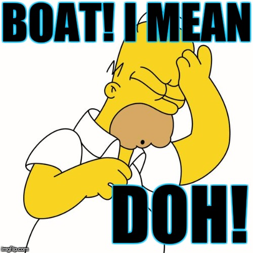 BOAT! I MEAN DOH! | made w/ Imgflip meme maker