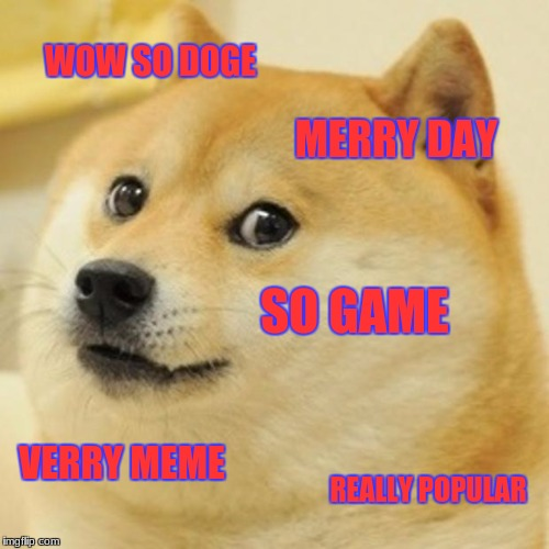 Doge Meme | WOW SO DOGE MERRY DAY SO GAME VERRY MEME REALLY POPULAR | image tagged in memes,doge | made w/ Imgflip meme maker