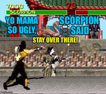YO MAMA SO UGLY, SCORPION SAID STAY OVER THERE! | made w/ Imgflip meme maker