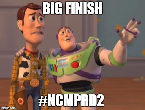 X, X Everywhere Meme | BIG FINISH #NCMPRD2 | image tagged in memes,x x everywhere | made w/ Imgflip meme maker