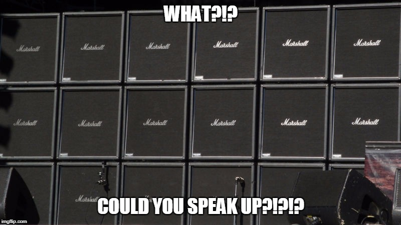 WHAT?!? COULD YOU SPEAK UP?!?!? | made w/ Imgflip meme maker