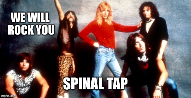 WE WILL ROCK YOU SPINAL TAP | made w/ Imgflip meme maker