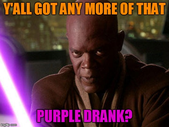 Y'ALL GOT ANY MORE OF THAT PURPLE DRANK? | made w/ Imgflip meme maker