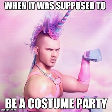Unicorn MAN Meme | WHEN IT WAS SUPPOSED TO BE A COSTUME PARTY | image tagged in memes,unicorn man | made w/ Imgflip meme maker