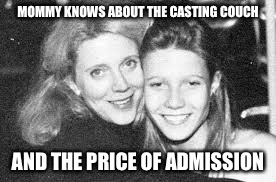Mommy Knows Best | MOMMY KNOWS ABOUT THE CASTING COUCH AND THE PRICE OF ADMISSION | image tagged in rape,child molester,hollywood,gay | made w/ Imgflip meme maker