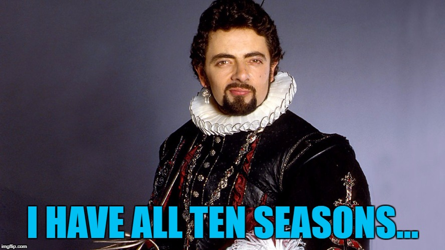 I HAVE ALL TEN SEASONS... | made w/ Imgflip meme maker
