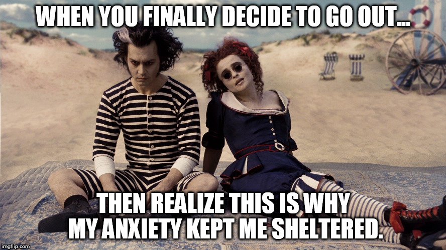 sweeney todds anxiety | WHEN YOU FINALLY DECIDE TO GO OUT... THEN REALIZE THIS IS WHY MY ANXIETY KEPT ME SHELTERED. | image tagged in johnny depp,anxiety,depression,funny,meme,forever alone | made w/ Imgflip meme maker