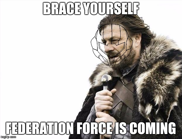 Brace Yourselves X is Coming Meme | BRACE YOURSELF FEDERATION FORCE IS COMING | image tagged in memes,brace yourselves x is coming | made w/ Imgflip meme maker