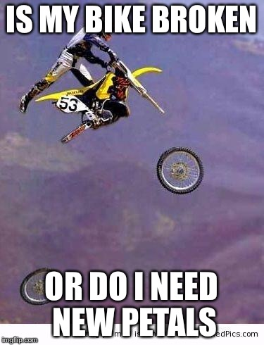 Oh gosh | IS MY BIKE BROKEN OR DO I NEED NEW PETALS | image tagged in bike | made w/ Imgflip meme maker