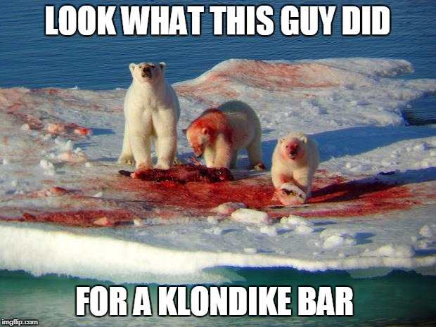 Coke Bears | LOOK WHAT THIS GUY DID FOR A KLONDIKE BAR | image tagged in coke bears | made w/ Imgflip meme maker