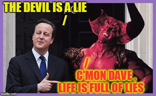 THE DEVIL IS A LIE                  / /                   C'MON DAVE , LIFE IS FULL OF LIES | made w/ Imgflip meme maker