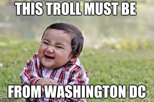 Evil Toddler Meme | THIS TROLL MUST BE FROM WASHINGTON DC | image tagged in memes,evil toddler | made w/ Imgflip meme maker