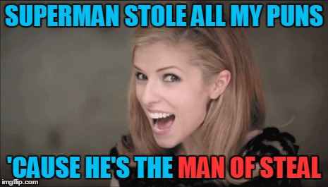 SUPERMAN STOLE ALL MY PUNS 'CAUSE HE'S THE MAN OF STEAL MAN OF STEAL | made w/ Imgflip meme maker