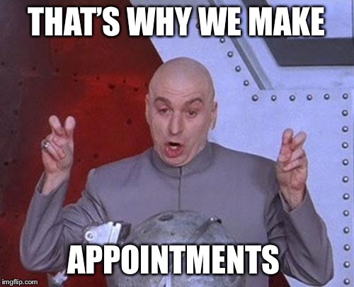 Dr Evil Laser Meme | THAT'S WHY WE MAKE APPOINTMENTS | image tagged in memes,dr evil laser | made w/ Imgflip meme maker