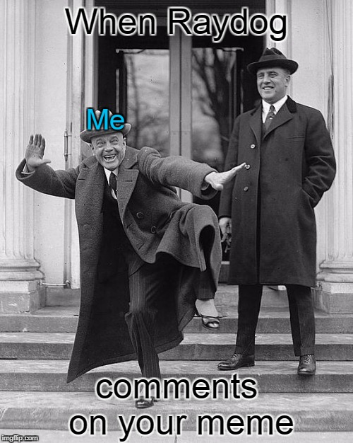 :D | When Raydog comments on your meme Me | image tagged in happy dance | made w/ Imgflip meme maker