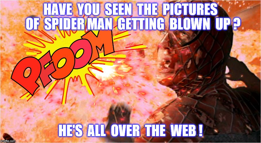Spider-Man on the web | HAVE  YOU  SEEN  THE  PICTURES  OF  SPIDER MAN  GETTING  BLOWN  UP ? HE'S  ALL  OVER  THE  WEB ! | image tagged in memes,spiderman,internet,breaking news,funny | made w/ Imgflip meme maker