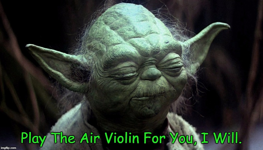 Play The Air Violin For You, I Will. | made w/ Imgflip meme maker